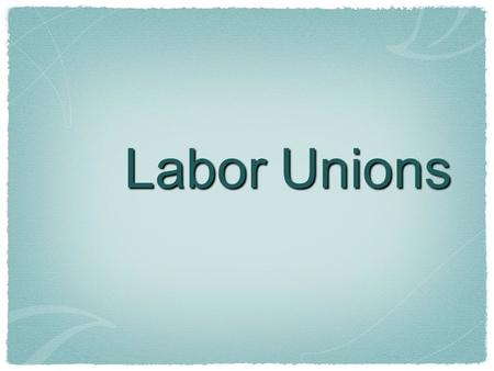 Labor Unions. Labor Union A labor union is an organized group of workers whose aim is to improve working conditions, hours, wages and fringe benefits.