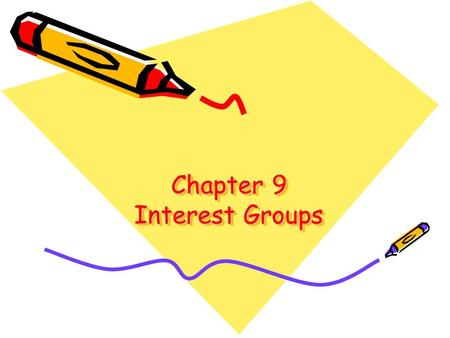 Chapter 9 Interest Groups. Section 1—The Nature of Interest Groups Objectives: –Describe the role of interest groups in influencing public policy. –Compare.
