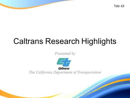 Caltrans Research Highlights Presented by The California Department of Transportation Tab 63.