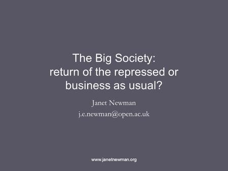 The Big Society: return of the repressed or business as usual? Janet Newman