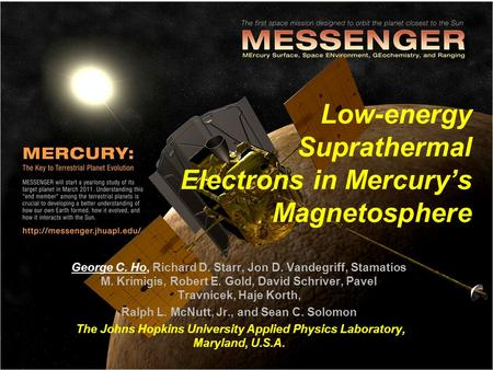 Low-energy Suprathermal Electrons in Mercury's Magnetosphere George C. Ho, Richard D. Starr, Jon D. Vandegriff, Stamatios M. Krimigis, Robert E. Gold,