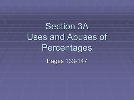 Section 3A Uses and Abuses of Percentages Pages 133-147.