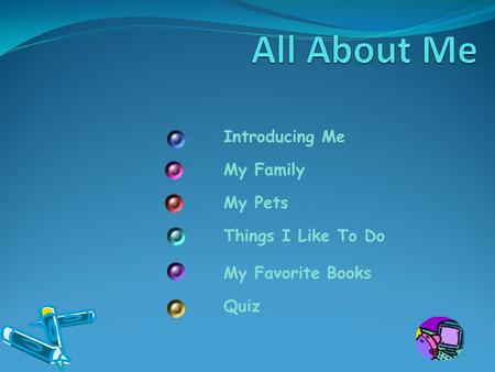 Introducing Me My Family My Pets Things I Like To Do My Favorite Books Quiz.