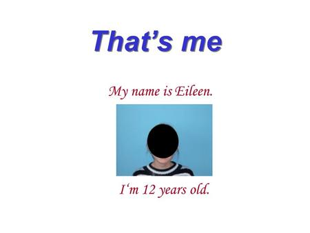 That's me My name is Eileen. I'm 12 years old.. My hobbies I often ride a horse, because I like horses. Every day at 3.30 pm I go to my horses and look.