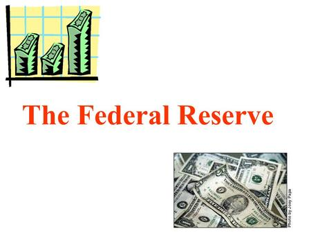 The Federal Reserve The Federal Reserve The Central Bank of the United States.