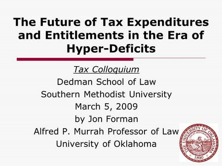 The Future of Tax Expenditures and Entitlements in the Era of Hyper-Deficits Tax Colloquium Dedman School of Law Southern Methodist University March 5,