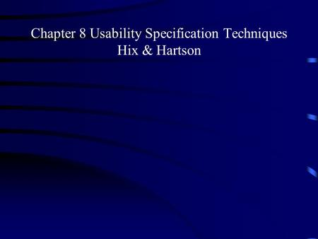 Chapter 8 Usability Specification Techniques Hix & Hartson.