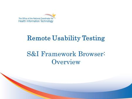 Remote Usability Testing S&I Framework Browser: Overview.
