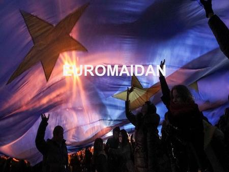 EUROMAIDAN. Why ? Tensions Corruption Rape Murder No justice Bad financial stewardship No confidence in the government.