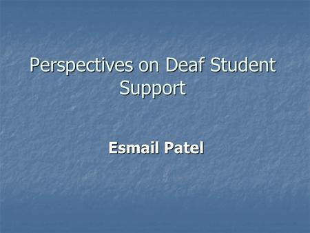 Perspectives on Deaf Student Support Esmail Patel.
