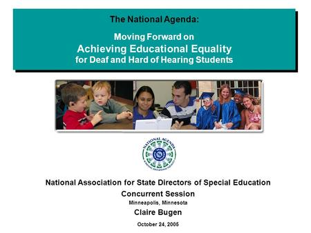 The National Agenda: Moving Forward on Achieving Educational Equality for Deaf and Hard of Hearing Students National Association for State Directors of.