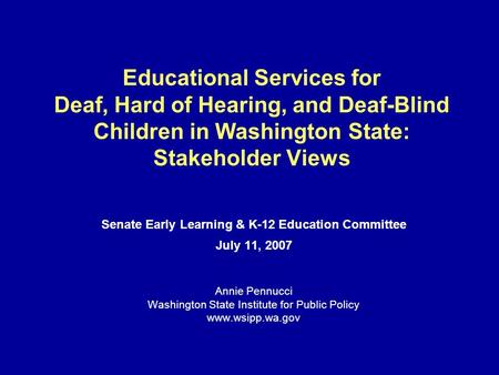 Educational Services for Deaf, Hard of Hearing, and Deaf-Blind Children in Washington State: Stakeholder Views Senate Early Learning & K-12 Education Committee.