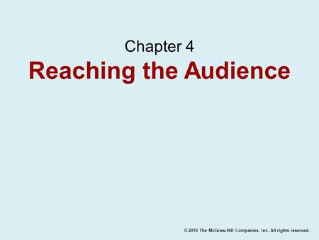 © 2010 The McGraw-Hill Companies, Inc. All rights reserved. Chapter 4 Reaching the Audience.