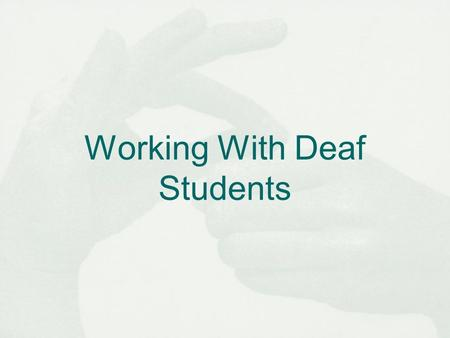 Working With Deaf Students. Hearing Impairment Defined Hearing impairment--Either: 1) a hearing impairment which is so severe that an individual is impaired.