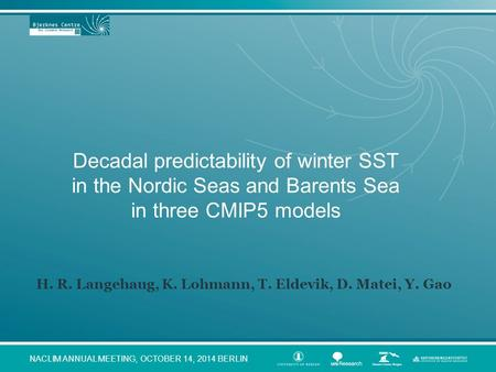 Decadal predictability of winter SST in the Nordic Seas and Barents Sea in three CMIP5 models NACLIM ANNUAL MEETING, OCTOBER 14, 2014 BERLIN H. R. Langehaug,