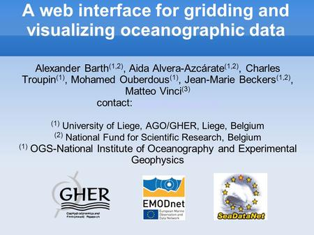 A web interface for gridding and visualizing oceanographic data Alexander Barth (1,2), Aida Alvera-Azcárate (1,2), Charles Troupin (1), Mohamed Ouberdous.