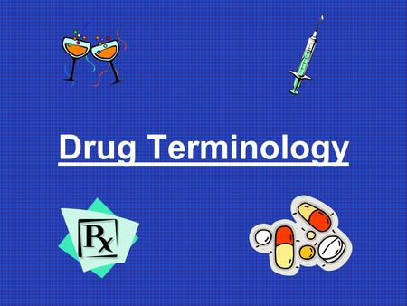 Drug Terminology. Drug/Substance Any substance, when introduced into the body, that changes the way the mind or body works.