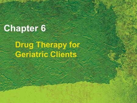 Drug Therapy for Geriatric Clients Chapter 6. Copyright 2007 Thomson Delmar Learning, a division of Thomson Learning Inc. All rights reserved. 6 - 2 Drug.