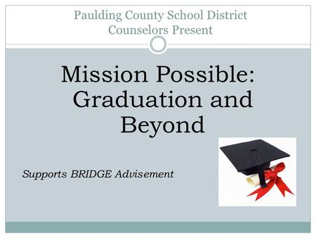 Paulding County School District Counselors Present Mission Possible: Graduation and Beyond Supports BRIDGE Advisement.