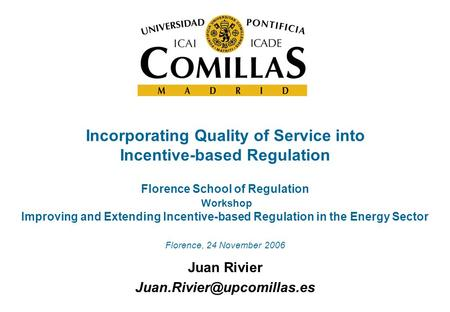 Incorporating Quality of Service into Incentive-based Regulation Juan Rivier Florence School of Regulation Workshop Improving.