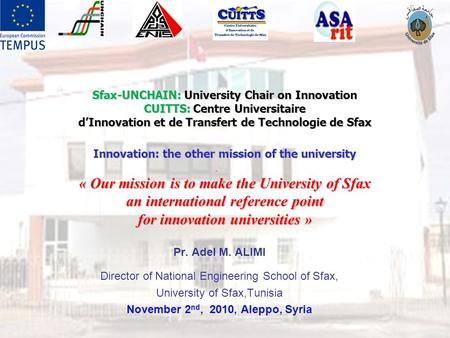 Sfax-UNCHAIN: University Chair on Innovation CUITTS: Centre Universitaire d'Innovation et de Transfert de Technologie de Sfax Innovation: the other mission.