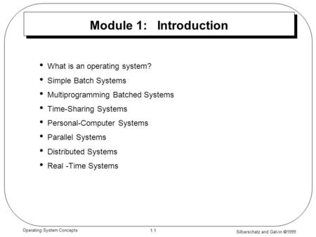 Silberschatz and Galvin  1999 1.1 Operating System Concepts Module 1: Introduction What is an operating system? Simple Batch Systems Multiprogramming.