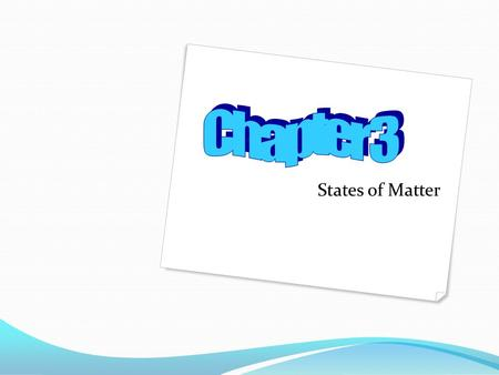 States of Matter. 2.1 Three States of Matter ________________- These are physical forms in which a substance can exist. Let's use water as an example.