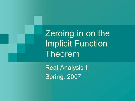 Zeroing in on the Implicit Function Theorem Real Analysis II Spring, 2007.