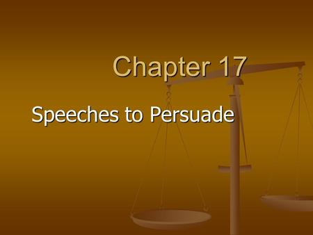 "Chapter 17 Speeches to Persuade. What is Persuasive Speaking? Asking an audience to ""buy"" something Asking an audience to ""buy"" something Products Products."