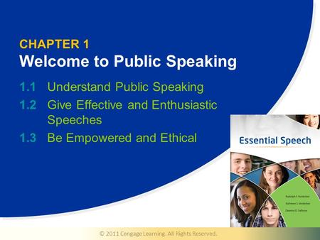 © 2011 Cengage Learning. All Rights Reserved. CHAPTER 1 Welcome to Public Speaking 1.1Understand Public Speaking 1.2Give Effective and Enthusiastic Speeches.