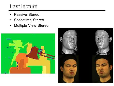Last lecture Passive Stereo Spacetime Stereo Multiple View Stereo.
