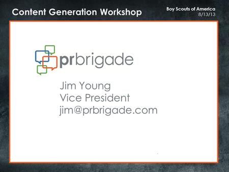 Content Generation Workshop Boy Scouts of America 8/13/13 Jim Young Vice President