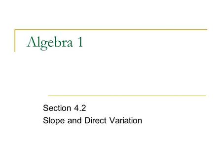 Algebra 1 Section 4.2 Slope and Direct Variation.