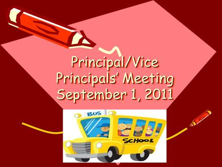 Principal/Vice Principals' Meeting September 1, 2011.