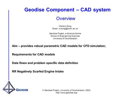 © Geodise Project, University of Southampton, 2003.  Geodise Component – CAD system Aim – provides robust parametric CAD models.
