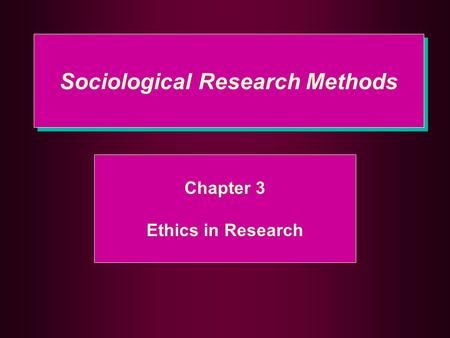 Sociological Research Methods Chapter 3 Ethics in Research.
