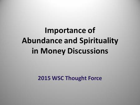Importance of Abundance and Spirituality in Money Discussions 2015 WSC Thought Force.