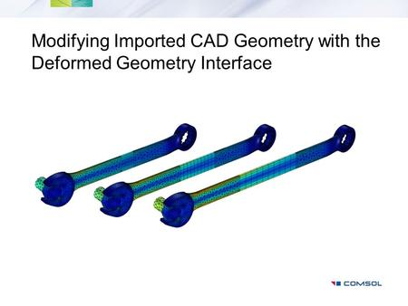Modifying Imported CAD Geometry with the Deformed Geometry Interface