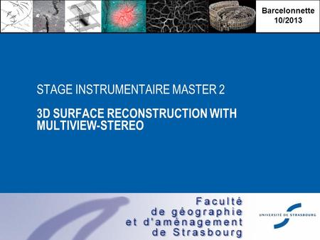 Barcelonnette 10/2013 STAGE INSTRUMENTAIRE MASTER 2 3D SURFACE RECONSTRUCTION WITH MULTIVIEW-STEREO.