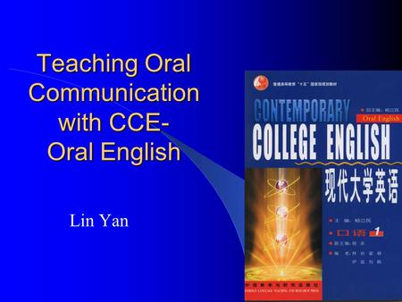Teaching Oral Communication with CCE- Oral English Lin Yan.