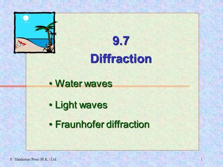1© Manhattan Press (H.K.) Ltd. 9.7Diffraction Water waves Water waves Light waves Light waves Fraunhofer diffraction Fraunhofer diffraction.