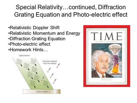 Special Relativity…continued, Diffraction Grating Equation and Photo-electric effect Relativistic Doppler Shift Relativistic Momentum and Energy Diffraction.