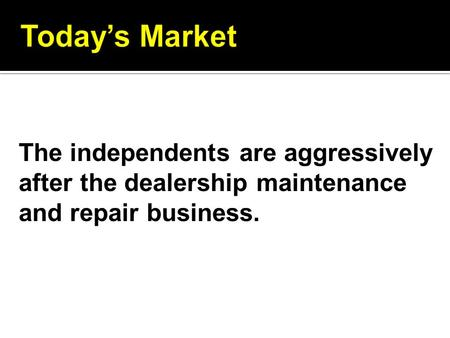 The independents are aggressively after the dealership maintenance and repair business.