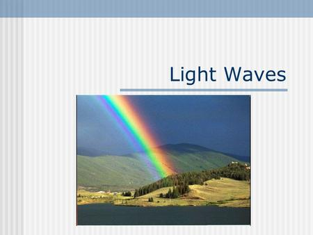 Light Waves. What is Light? Light is the range of frequencies of the electromagnetic spectrum that stimulate the retina of the eye.
