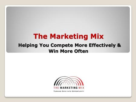 The Marketing Mix Helping You Compete More Effectively & Win More Often.