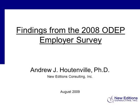 Findings from the 2008 ODEP Employer Survey Andrew J. Houtenville, Ph.D. New Editions Consulting, Inc. August 2009.