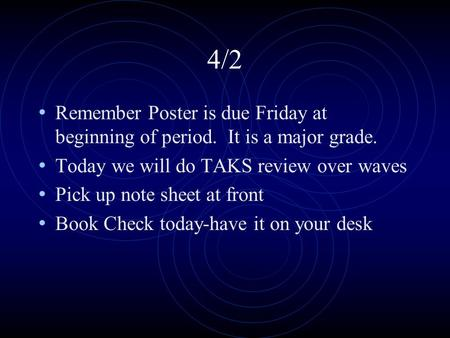 4/2 Remember Poster is due Friday at beginning of period. It is a major grade. Today we will do TAKS review over waves Pick up note sheet at front Book.