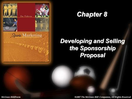 8-1 Chapter 8 Developing and Selling the Sponsorship Proposal McGraw-Hill/Irwin©2007 The McGraw-Hill Companies, All Rights Reserved.
