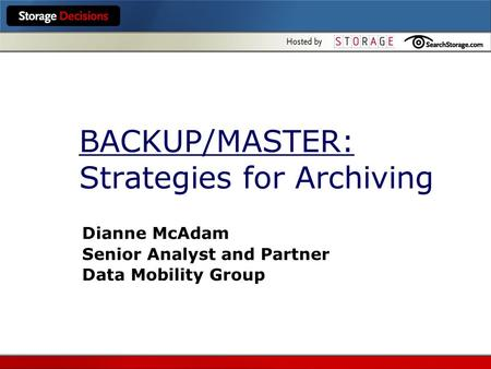 BACKUP/MASTER: Strategies for Archiving Dianne McAdam Senior Analyst and Partner Data Mobility Group.