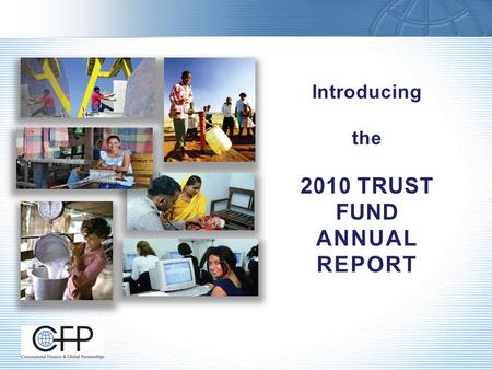 Introducing the 2010 TRUST FUND ANNUAL REPORT. 2 the majority of trust funds reviewed have supported programs and activities of material development.
